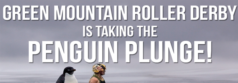 Green Mountain Roller Derby is taking the Penguin Plunge on 2/4/17