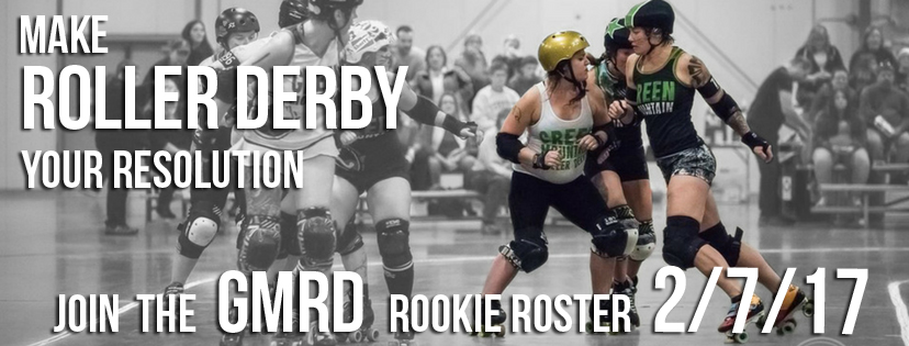 Make roller derby your resolution. Join the GMRD Rookie Roster 2/7/17