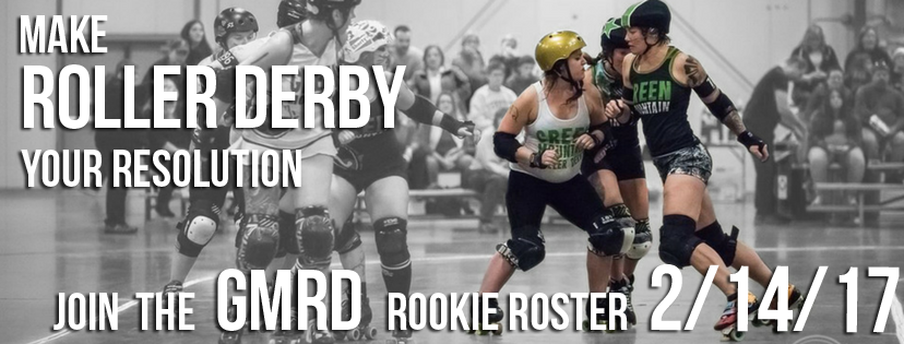 Make roller derby your resolution. Join the GMRD Rookie Roster 2/14/17